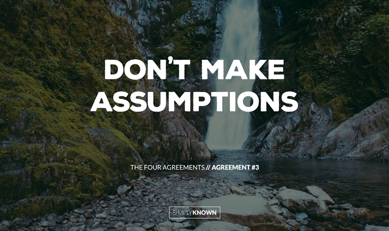 Dont Make Assumptions The Four Agreements Agreement 3